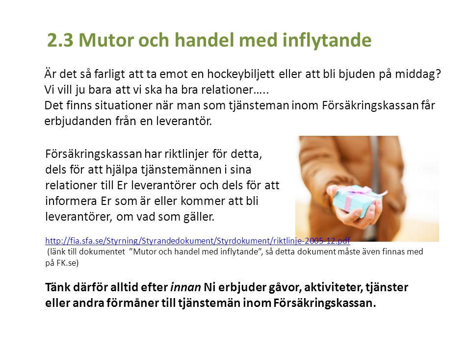 2.3 Mutor och handel med inflytande Är det så farligt att ta emot en hockeybiljett eller att bli bjuden på middag? Vi vill ju bara att vi ska ha bra r