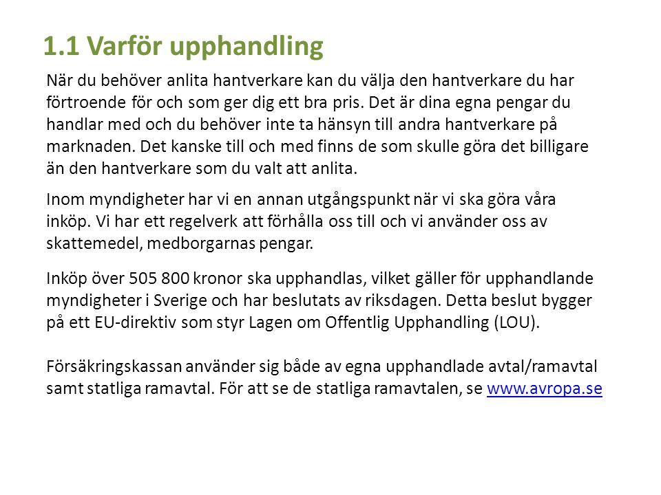 1.2 Hur hittar jag information om upphandlingar Om Försäkringskassan saknar avtal inom det område där behov uppstår gör vi en upphandling eller ett avrop från de statliga ramavtalen, se www.avropa.se.