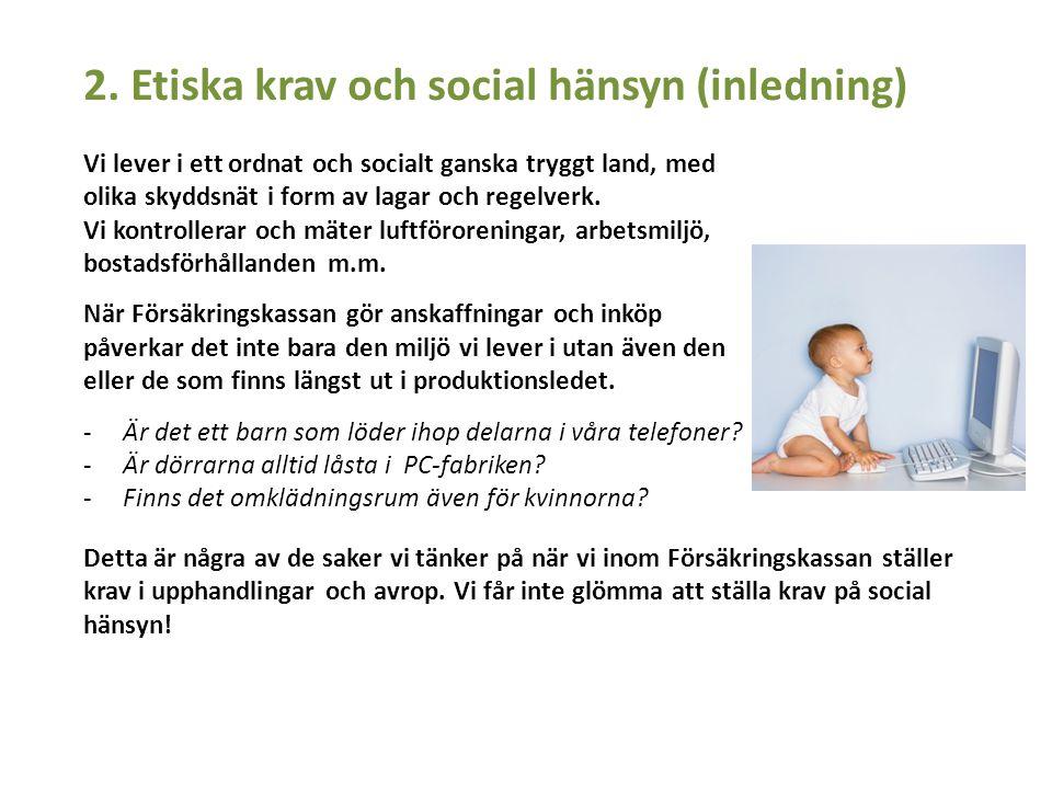2.1 Försäkringskassans uppförandekoder Uppförandekoden förklarar hur Försäkringskassan bedriver verksamheten på ett etiskt, socialt och miljömässigt riktigt sätt.