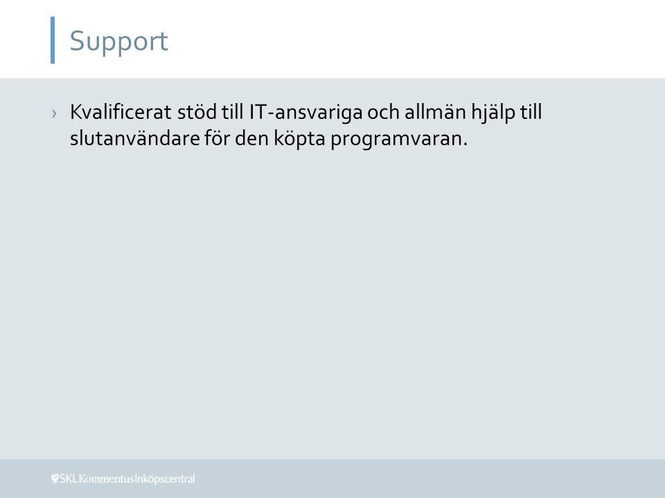 Support ›Kvalificerat stöd till IT-ansvariga och allmän hjälp till slutanvändare för den köpta programvaran.