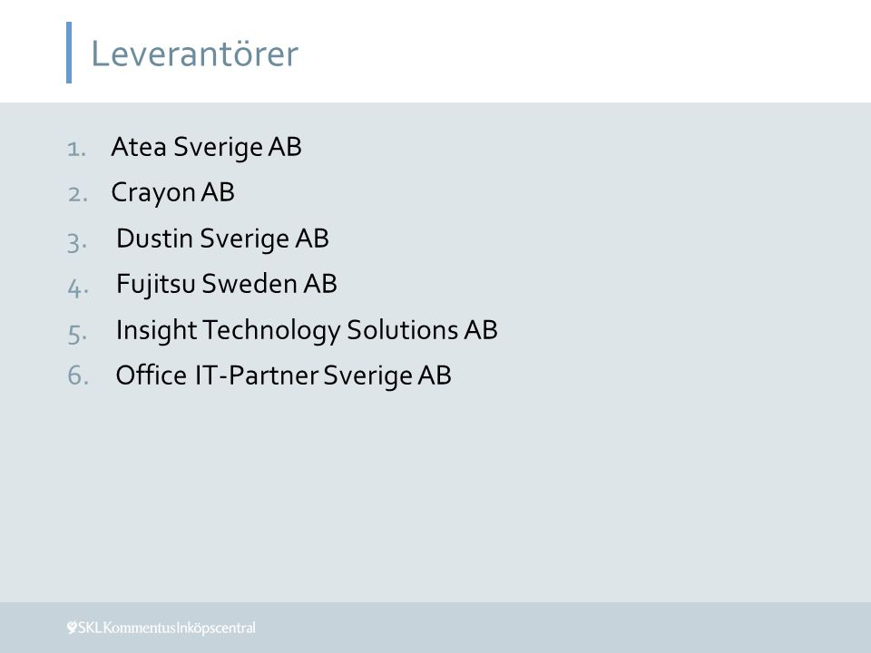 Leverantörer 1.Atea Sverige AB 2.Crayon AB 3. Dustin Sverige AB 4. Fujitsu Sweden AB 5. Insight Technology Solutions AB 6. Office IT-Partner Sverige A