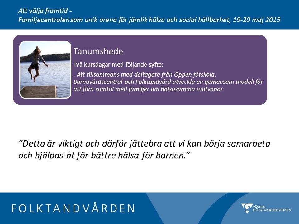 Tanumshede Två kursdagar med följande syfte: - Att tillsammans med deltagare från Öppen förskola, Barnavårdscentral och Folktandvård utveckla en gemensam modell för att föra samtal med familjer om hälsosamma matvanor.