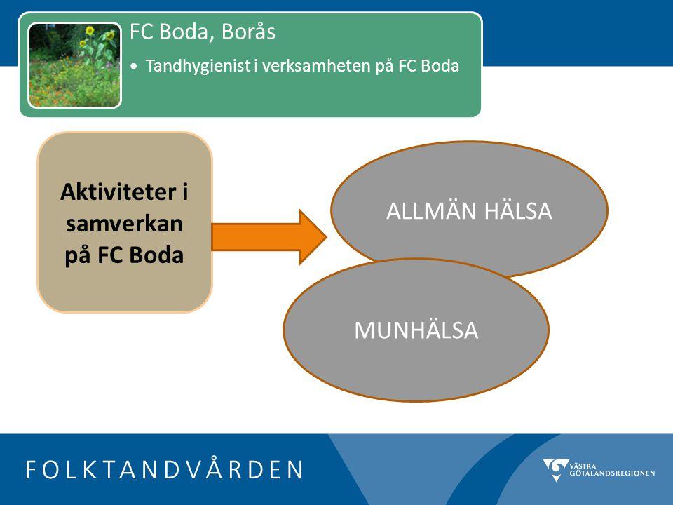 ALLMÄN HÄLSA MUNHÄLSA Aktiviteter i samverkan på FC Boda FC Boda, Borås Tandhygienist i verksamheten på FC Boda