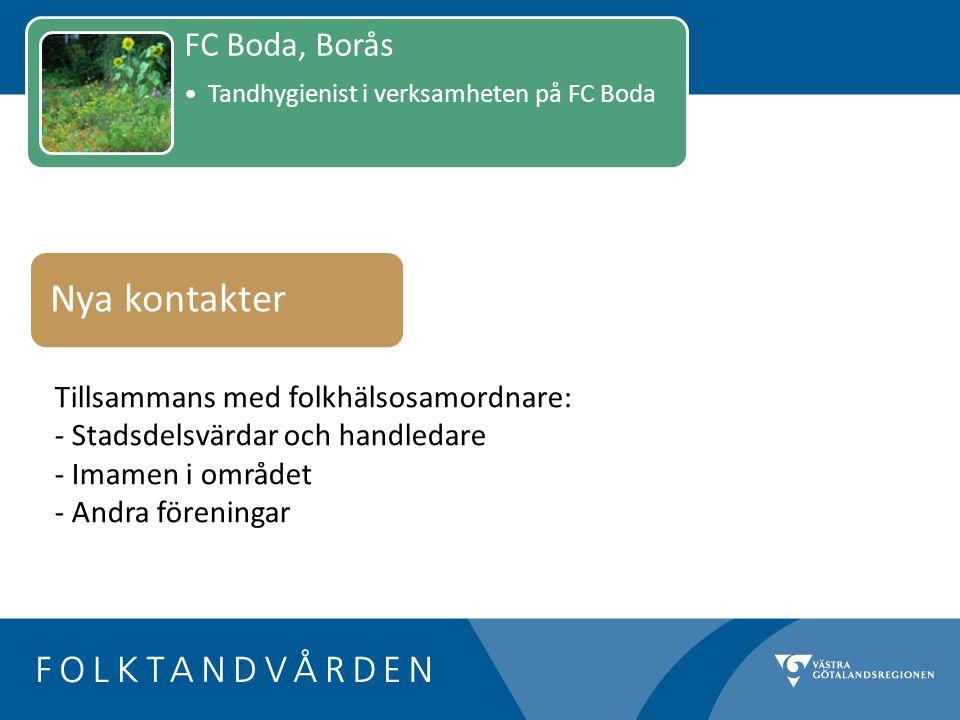 Tillsammans med folkhälsosamordnare: - Stadsdelsvärdar och handledare - Imamen i området - Andra föreningar Nya kontakter FC Boda, Borås Tandhygienist i verksamheten på FC Boda