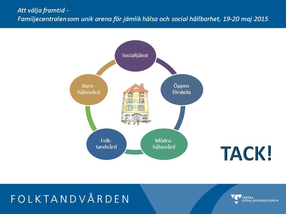 FAMILJE- CENTRAL Socialtjänst Öppen förskola Mödra- hälsovård Folk- tandvård Barn- hälsovård Att välja framtid - Familjecentralen som unik arena för jämlik hälsa och social hållbarhet, 19-20 maj 2015