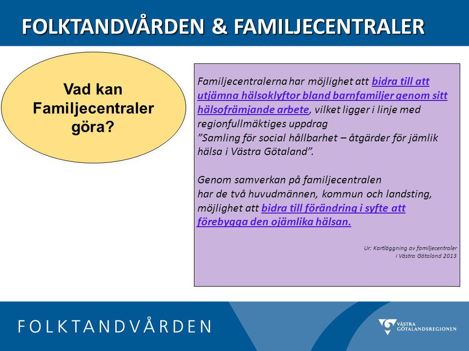 FOLKTANDVÅRDEN & FAMILJECENTRALER Vad kan Familjecentraler göra.