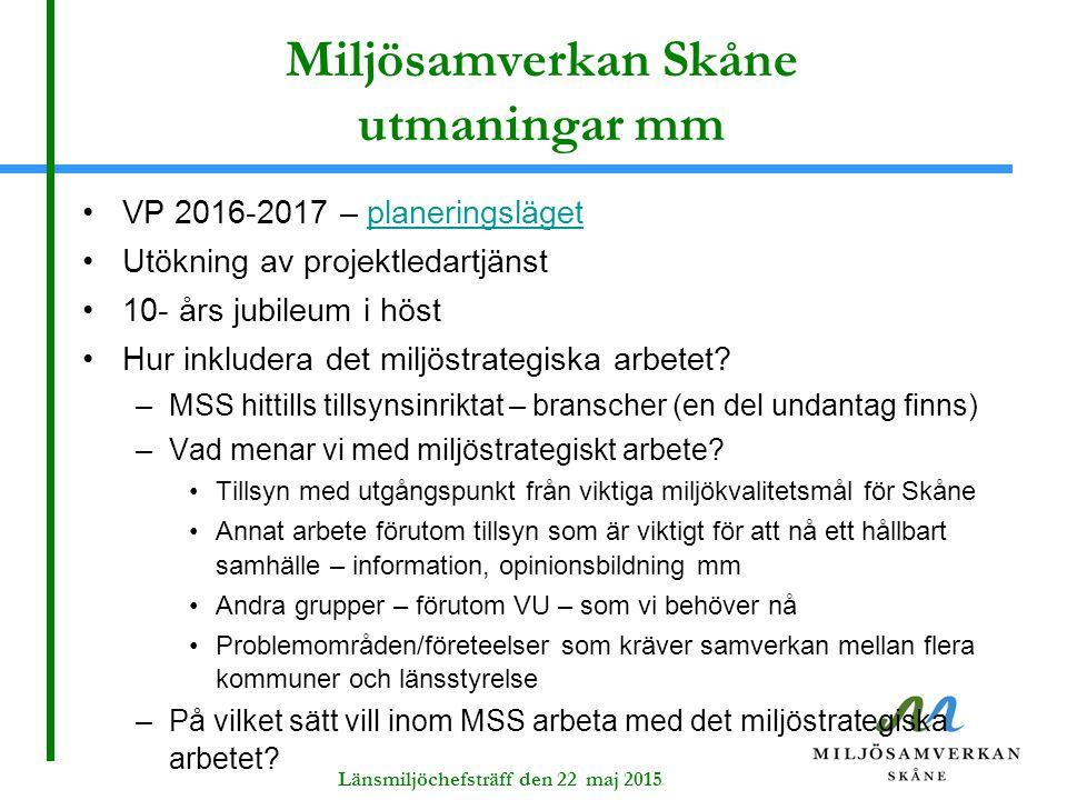 Länsmiljöchefsträff den 22 maj 2015 Miljösamverkan Skåne utmaningar mm VP 2016-2017 – planeringslägetplaneringsläget Utökning av projektledartjänst 10- års jubileum i höst Hur inkludera det miljöstrategiska arbetet.