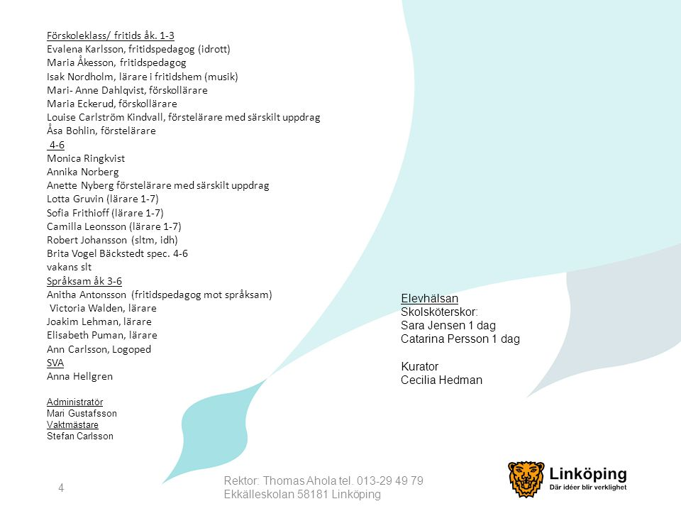 Rektor: Thomas Ahola tel. 013-29 49 79 Ekkälleskolan 58181 Linköping 4 Förskoleklass/ fritids åk. 1-3 Evalena Karlsson, fritidspedagog (idrott) Maria