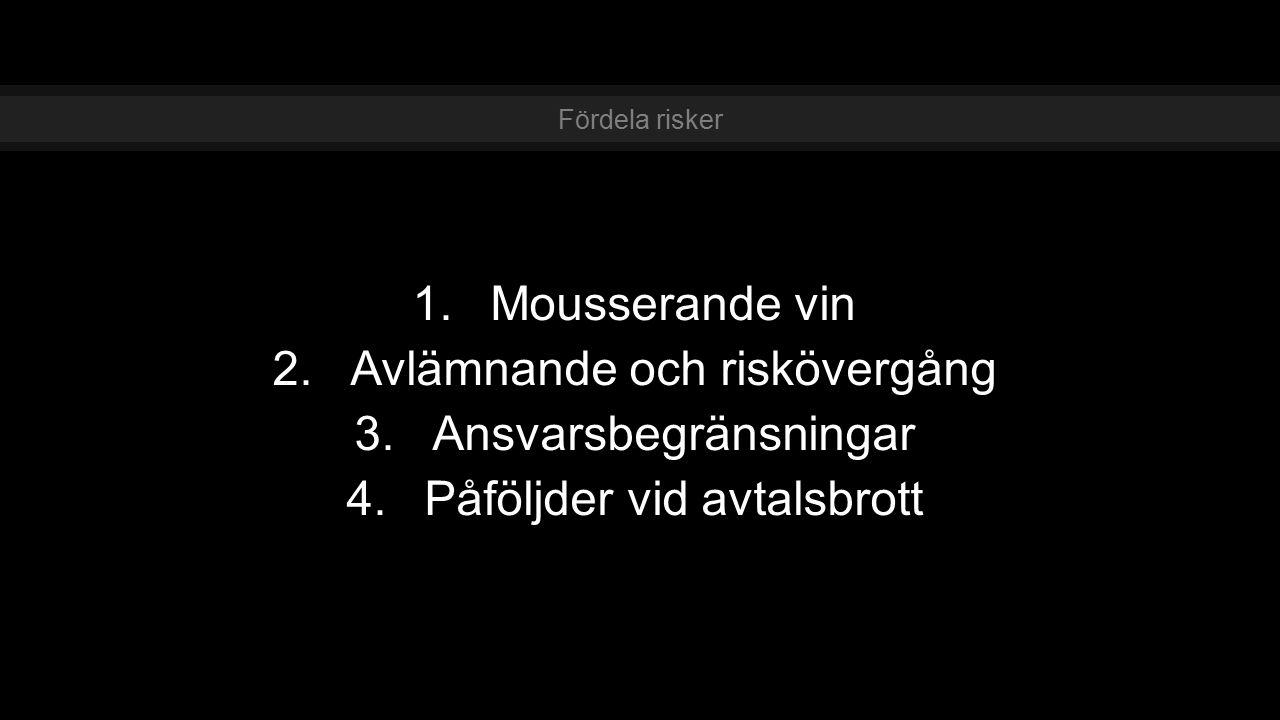 1.Mousserande vin 2.Avlämnande och riskövergång 3.Ansvarsbegränsningar 4.Påföljder vid avtalsbrott Fördela risker