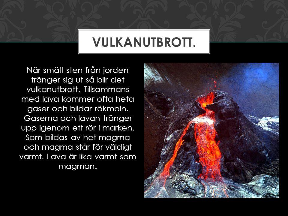 När smält sten från jorden tränger sig ut så blir det vulkanutbrott. Tillsammans med lava kommer ofta heta gaser och bildar rökmoln. Gaserna och lavan
