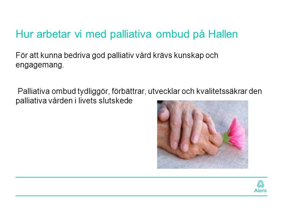 Hur arbetar vi med palliativa ombud på Hallen För att kunna bedriva god palliativ vård krävs kunskap och engagemang. Palliativa ombud tydliggör, förbä