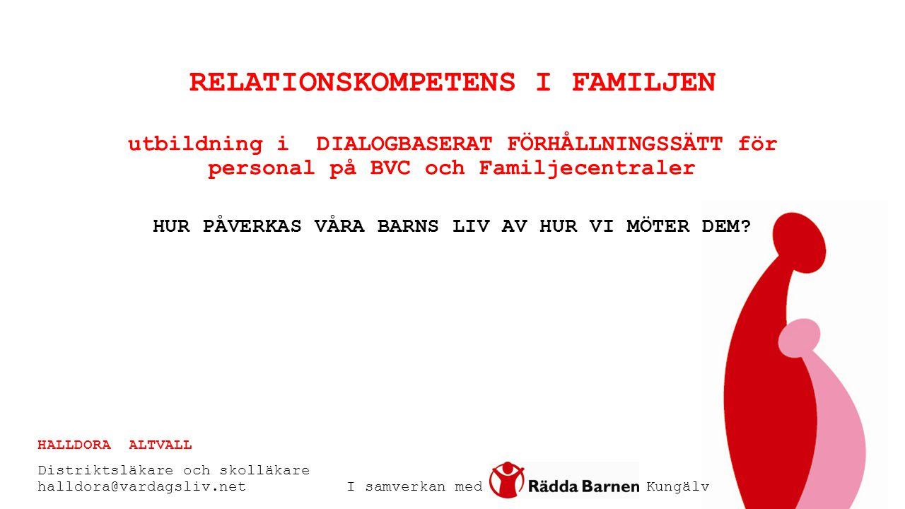 RELATIONSKOMPETENS I FAMILJEN utbildning i DIALOGBASERAT FÖRHÅLLNINGSSÄTT för personal på BVC och Familjecentraler HUR PÅVERKAS VÅRA BARNS LIV AV HUR