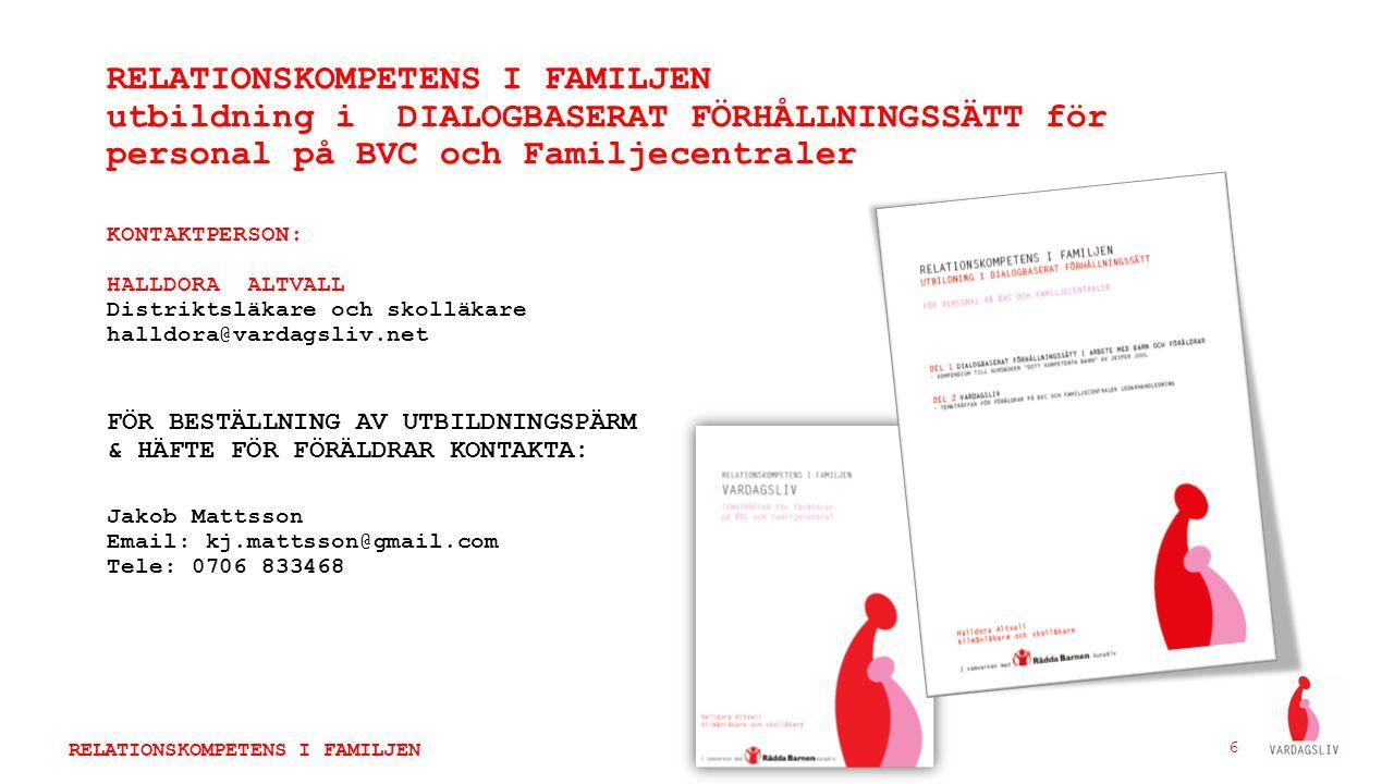 RELATIONSKOMPETENS I FAMILJEN utbildning i DIALOGBASERAT FÖRHÅLLNINGSSÄTT för personal på BVC och Familjecentraler KONTAKTPERSON: HALLDORA ALTVALL Dis