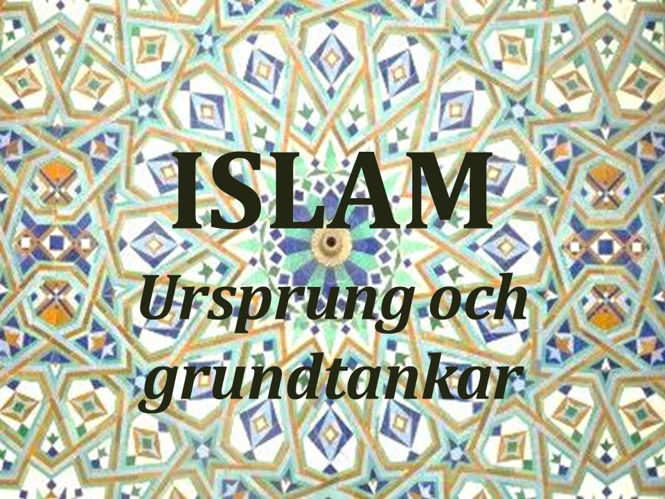 ISLAM Ursprung och grundtankar
