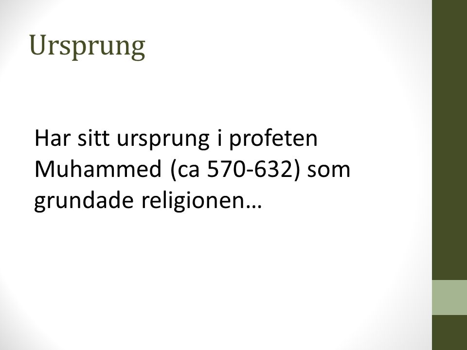 Ursprung Muhammed anses vara den som fört budskapet vidare helt utan fel, men… han är den siste i en lång rad av profeter som Gud givit sitt budskap till, de tidigare profeterna har dock missuppfattat eller förvanskat vad de hört.