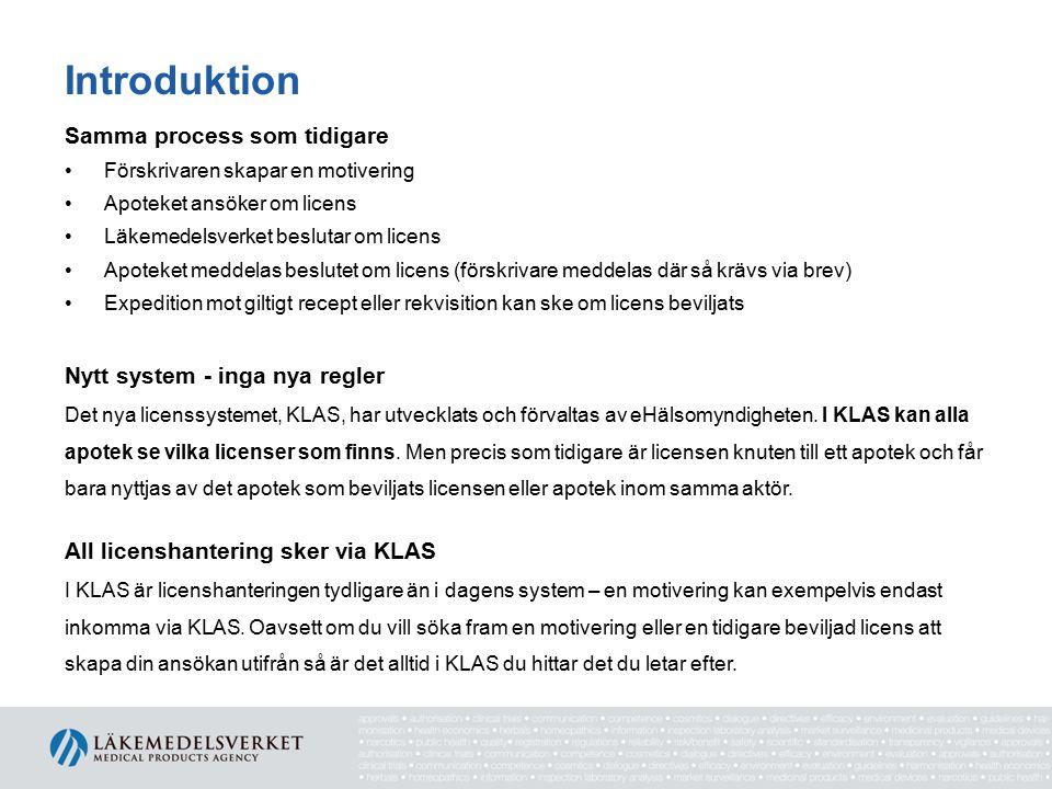 Introduktion Samma process som tidigare Förskrivaren skapar en motivering Apoteket ansöker om licens Läkemedelsverket beslutar om licens Apoteket medd