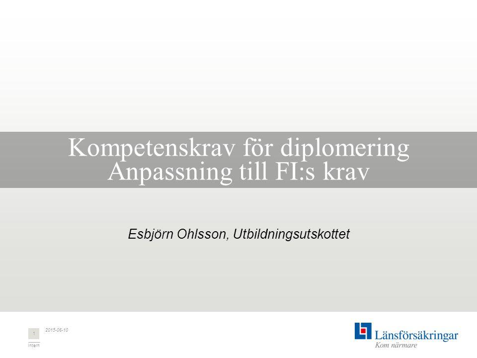 Intern Kompetenskrav för diplomering Anpassning till FI:s krav Esbjörn Ohlsson, Utbildningsutskottet 2015-06-10 1