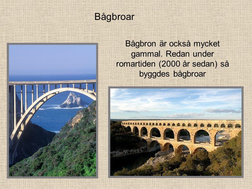 Bågbroar Bågbron är också mycket gammal. Redan under romartiden (2000 år sedan) så byggdes bågbroar