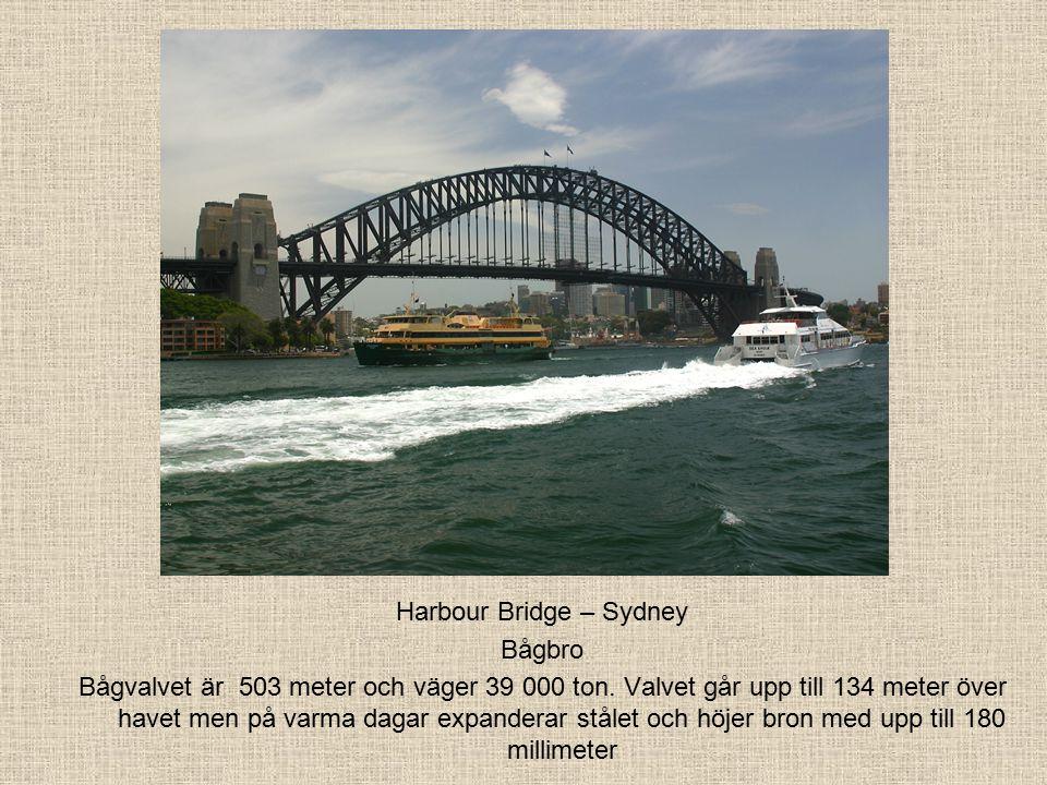 Harbour Bridge – Sydney Bågbro Bågvalvet är 503 meter och väger 39 000 ton.