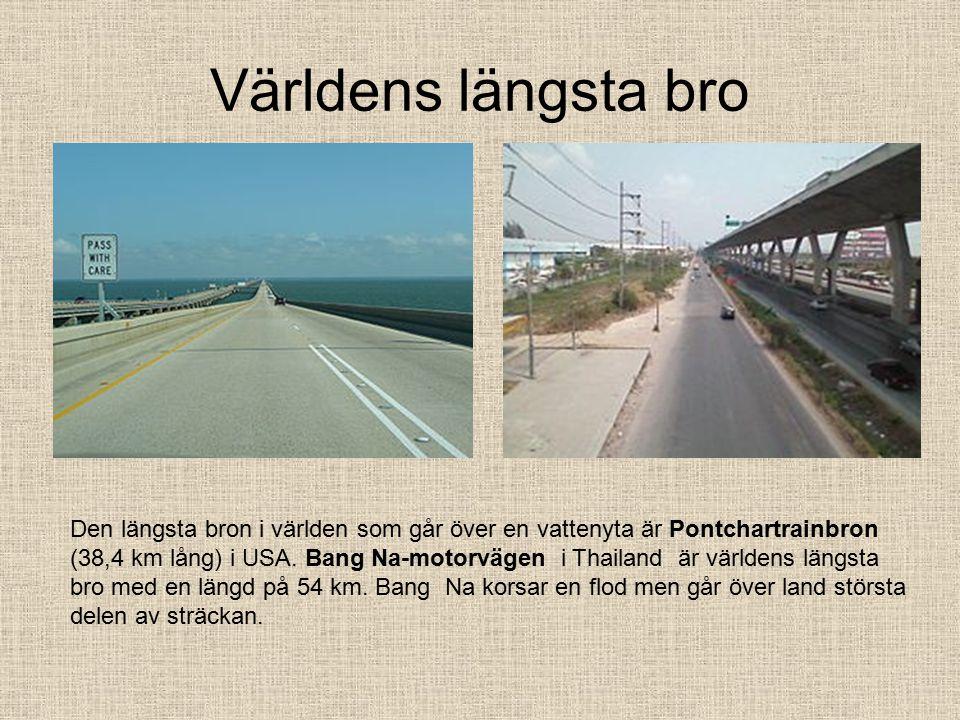 Världens längsta bro Den längsta bron i världen som går över en vattenyta är Pontchartrainbron (38,4 km lång) i USA.