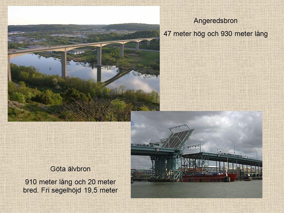 Angeredsbron 47 meter hög och 930 meter lång Göta älvbron 910 meter lång och 20 meter bred.