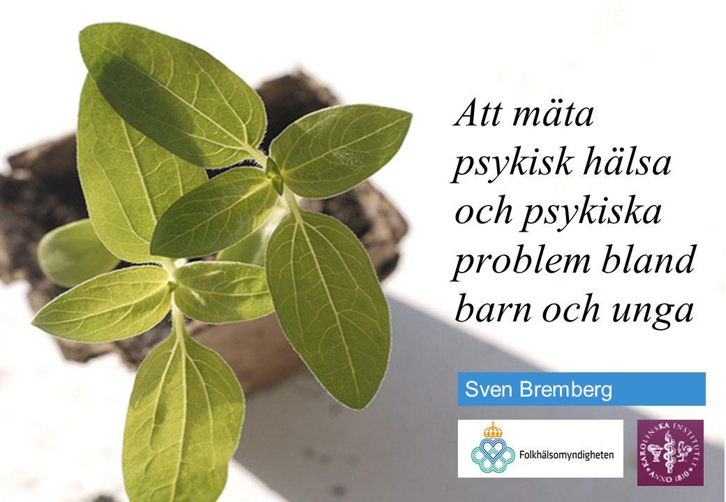 Att mäta psykisk hälsa och psykiska problem bland barn och unga Sven Bremberg