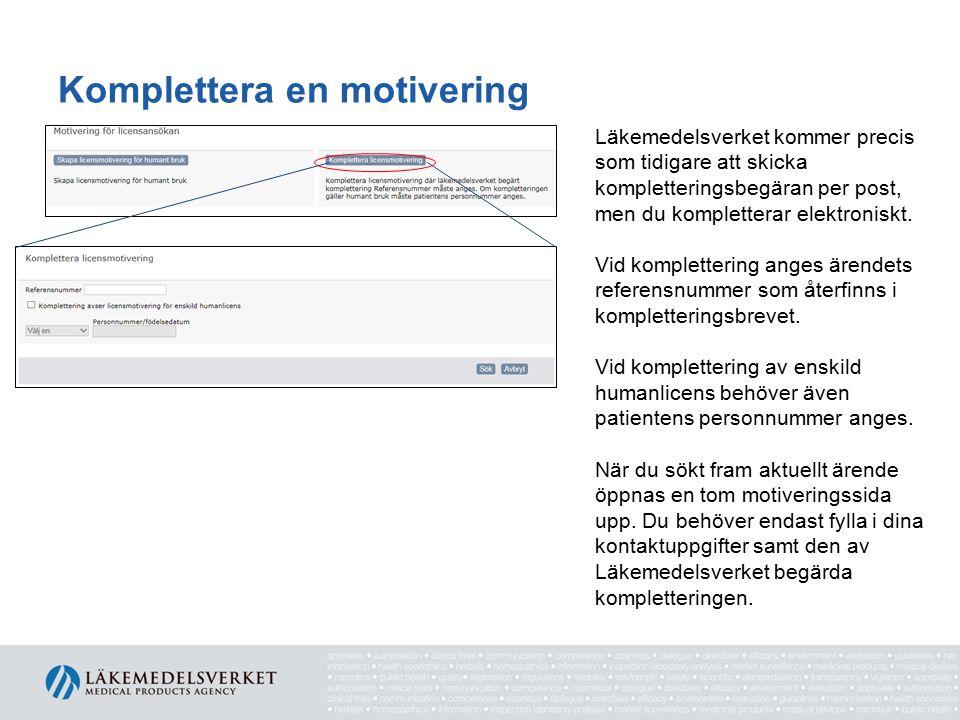 Komplettera en motivering Läkemedelsverket kommer precis som tidigare att skicka kompletteringsbegäran per post, men du kompletterar elektroniskt. Vid