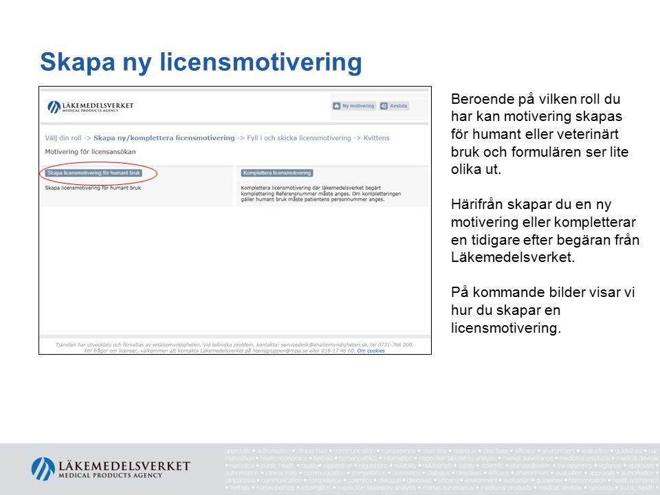 Skapa ny licensmotivering Beroende på vilken roll du har kan motivering skapas för humant eller veterinärt bruk och formulären ser lite olika ut. Häri