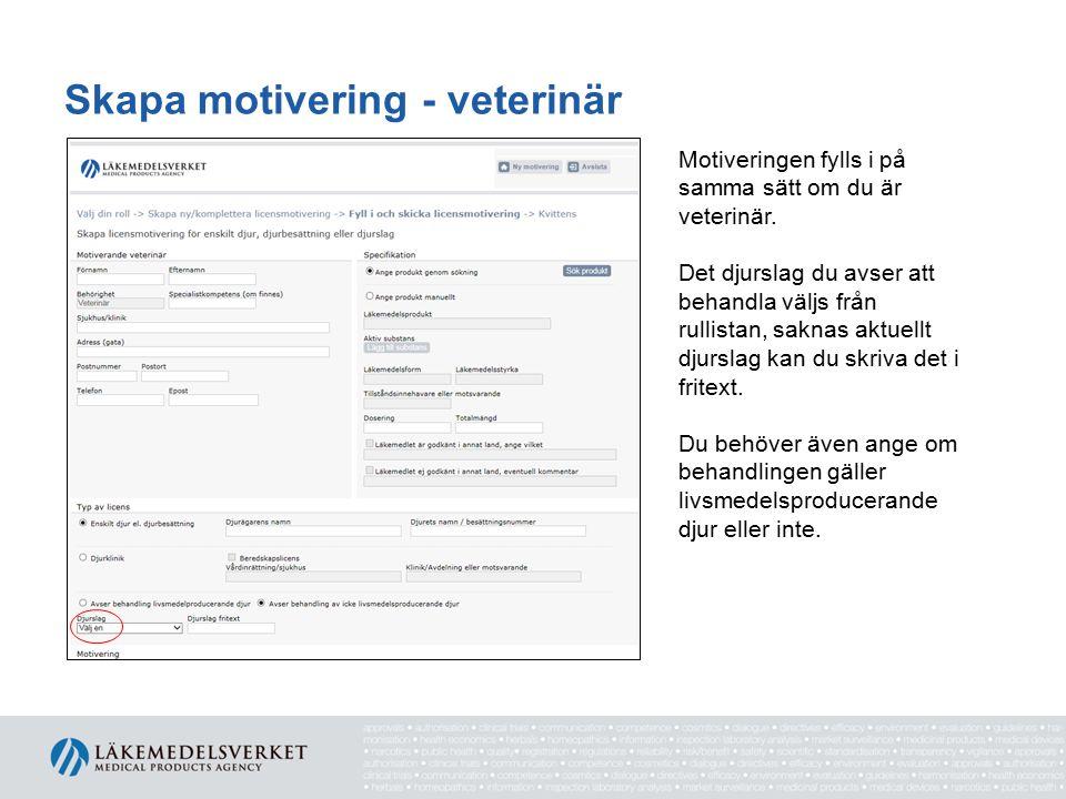 Skapa motivering - veterinär Motiveringen fylls i på samma sätt om du är veterinär. Det djurslag du avser att behandla väljs från rullistan, saknas ak