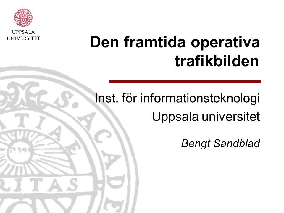Den operativa trafikbilden Uppsala University | Information Technology | Human-Computer Interaction Syfte Genom en kartläggning av olika aktörers behov av operativ trafikinformation skapa ett underlag för fortsatt utredning och utveckling.