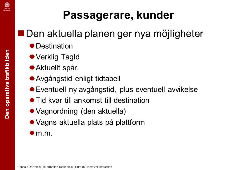 Den operativa trafikbilden Uppsala University | Information Technology | Human-Computer Interaction Passagerare, kunder Den aktuella planen ger nya mö