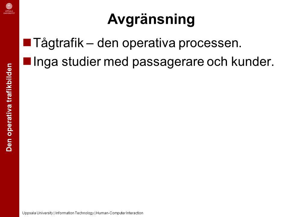 Den operativa trafikbilden Uppsala University | Information Technology | Human-Computer Interaction Avgränsning Tågtrafik – den operativa processen. I