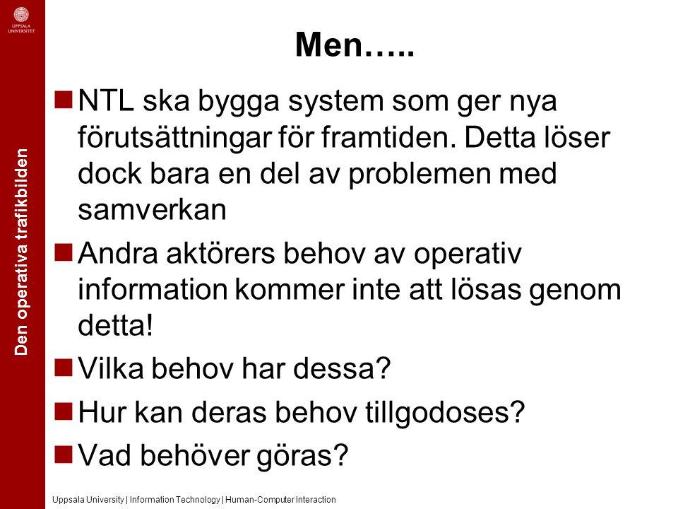 Den operativa trafikbilden Uppsala University | Information Technology | Human-Computer Interaction Men….. NTL ska bygga system som ger nya förutsättn
