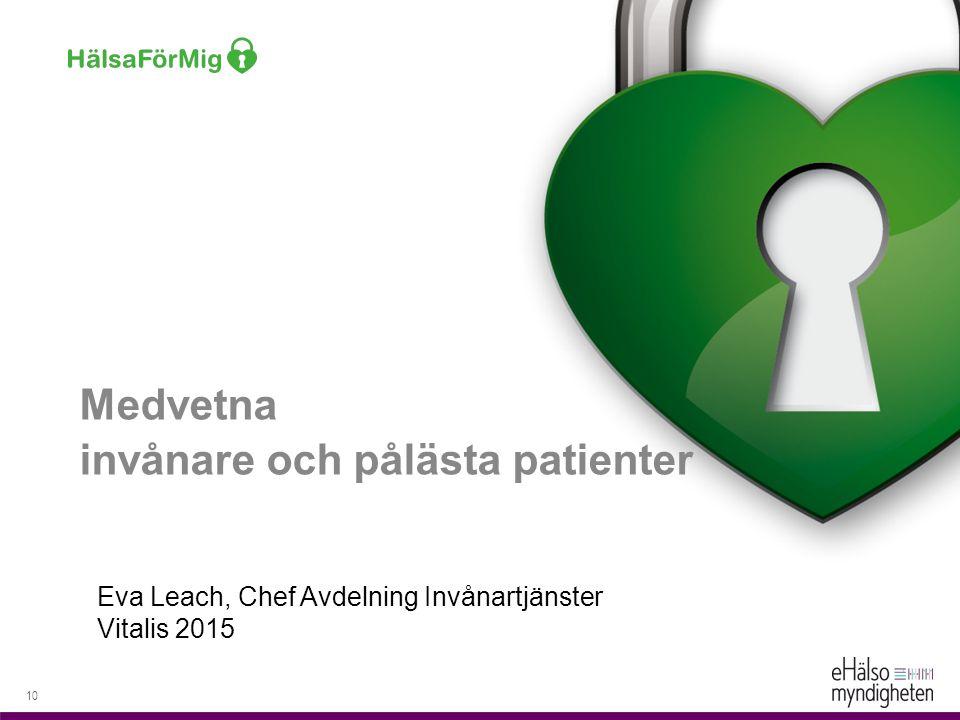 10 Medvetna invånare och pålästa patienter Eva Leach, Chef Avdelning Invånartjänster Vitalis 2015
