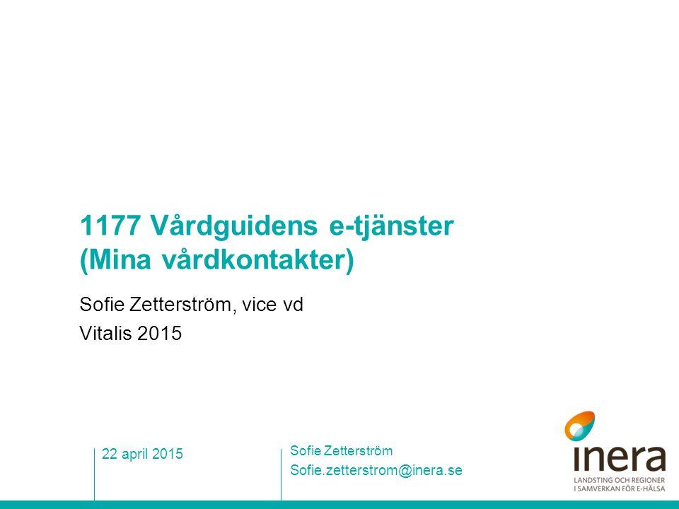 1177 Vårdguidens e-tjänster (Mina vårdkontakter) Sofie Zetterström, vice vd Vitalis 2015 Sofie.zetterstrom@inera.se Sofie Zetterström 22 april 2015
