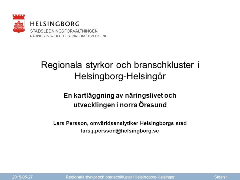 STADSLEDNINGSFÖRVALTNINGEN NÄRINGSLIVS- OCH DESTINATIONSUTVECKLING Regionala styrkor och branschkluster i Helsingborg-Helsingör En kartläggning av när