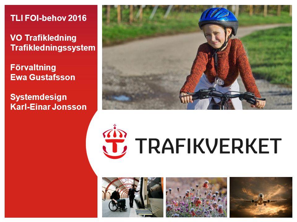 TLl FOI-behov 2016 VO Trafikledning Trafikledningssystem Förvaltning Ewa Gustafsson Systemdesign Karl-Einar Jonsson