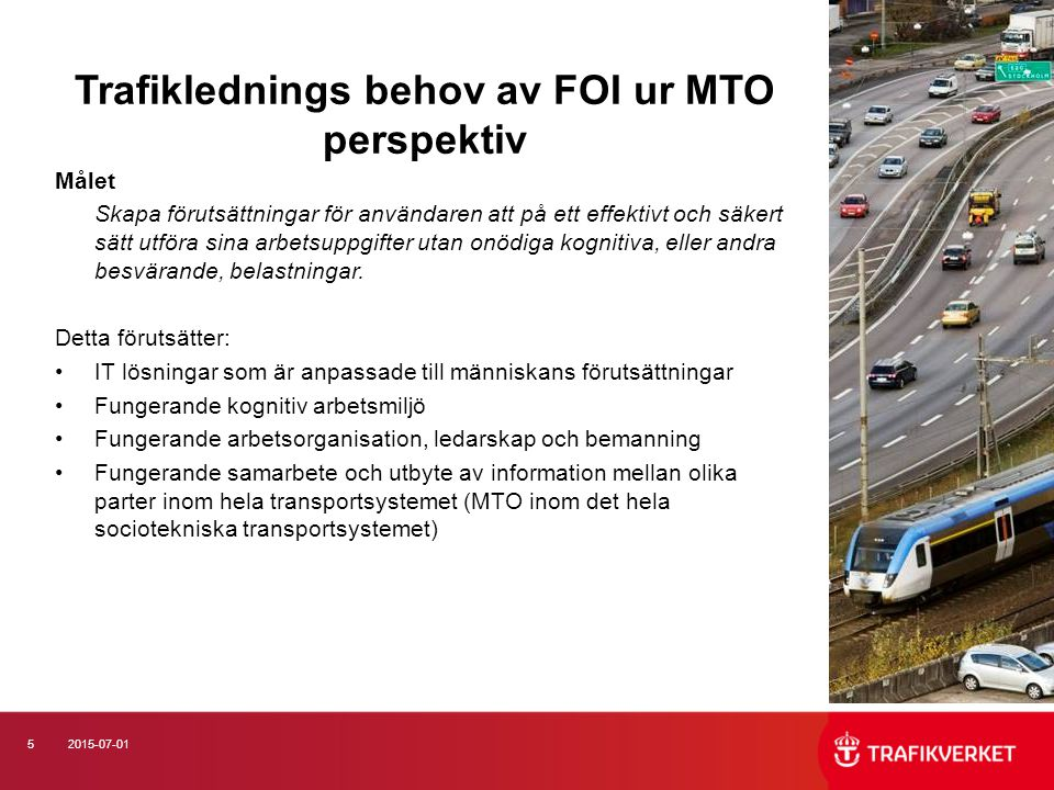 52015-07-01 Trafiklednings behov av FOI ur MTO perspektiv Målet Skapa förutsättningar för användaren att på ett effektivt och säkert sätt utföra sina arbetsuppgifter utan onödiga kognitiva, eller andra besvärande, belastningar.