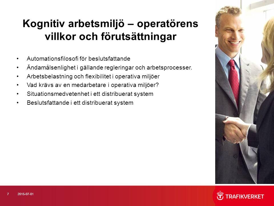 72015-07-01 Kognitiv arbetsmiljö – operatörens villkor och förutsättningar Automationsfilosofi för beslutsfattande Ändamålsenlighet i gällande regleringar och arbetsprocesser.