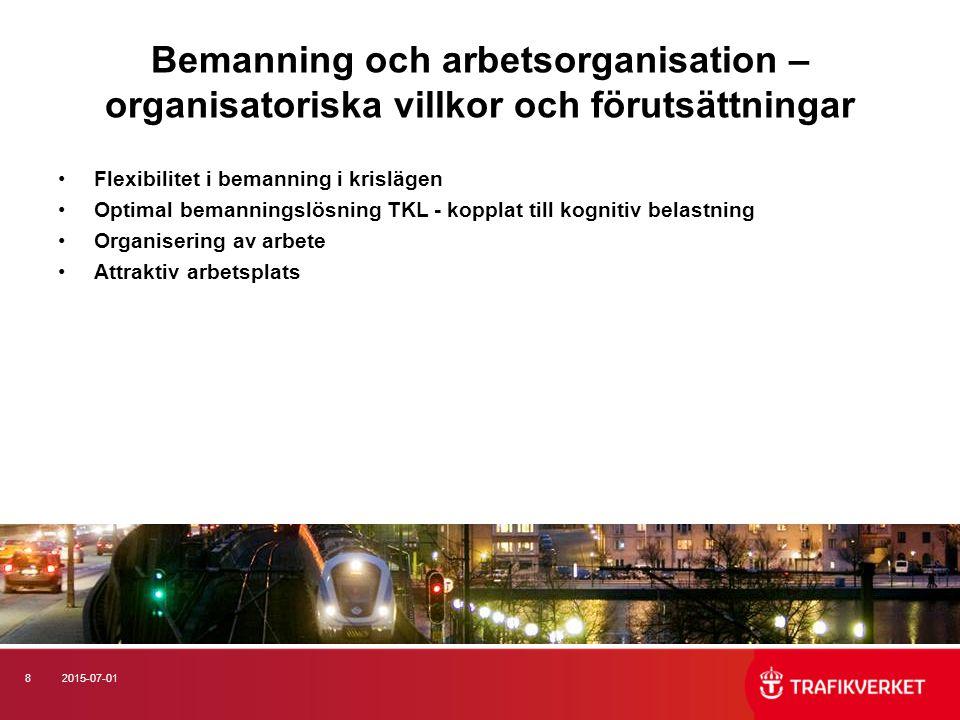 82015-07-01 Bemanning och arbetsorganisation – organisatoriska villkor och förutsättningar Flexibilitet i bemanning i krislägen Optimal bemanningslösning TKL - kopplat till kognitiv belastning Organisering av arbete Attraktiv arbetsplats