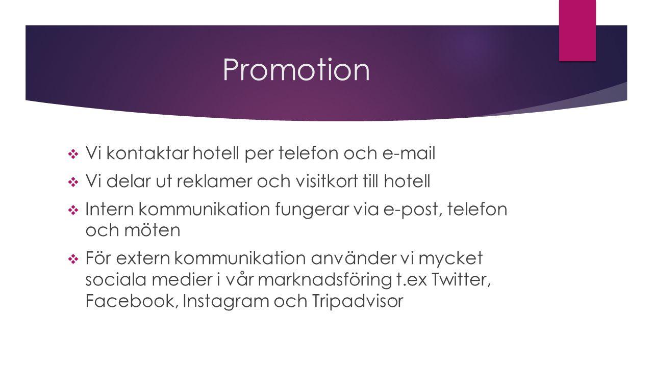 Promotion  Vi kontaktar hotell per telefon och e-mail  Vi delar ut reklamer och visitkort till hotell  Intern kommunikation fungerar via e-post, telefon och möten  För extern kommunikation använder vi mycket sociala medier i vår marknadsföring t.ex Twitter, Facebook, Instagram och Tripadvisor