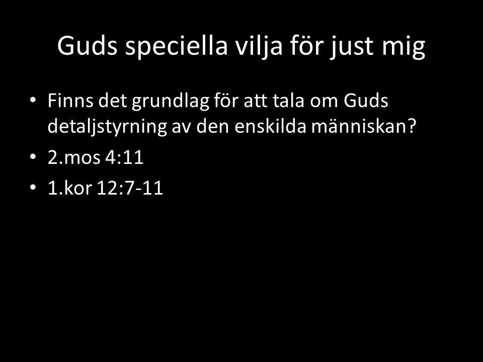 Guds speciella vilja för just mig Finns det grundlag för att tala om Guds detaljstyrning av den enskilda människan.