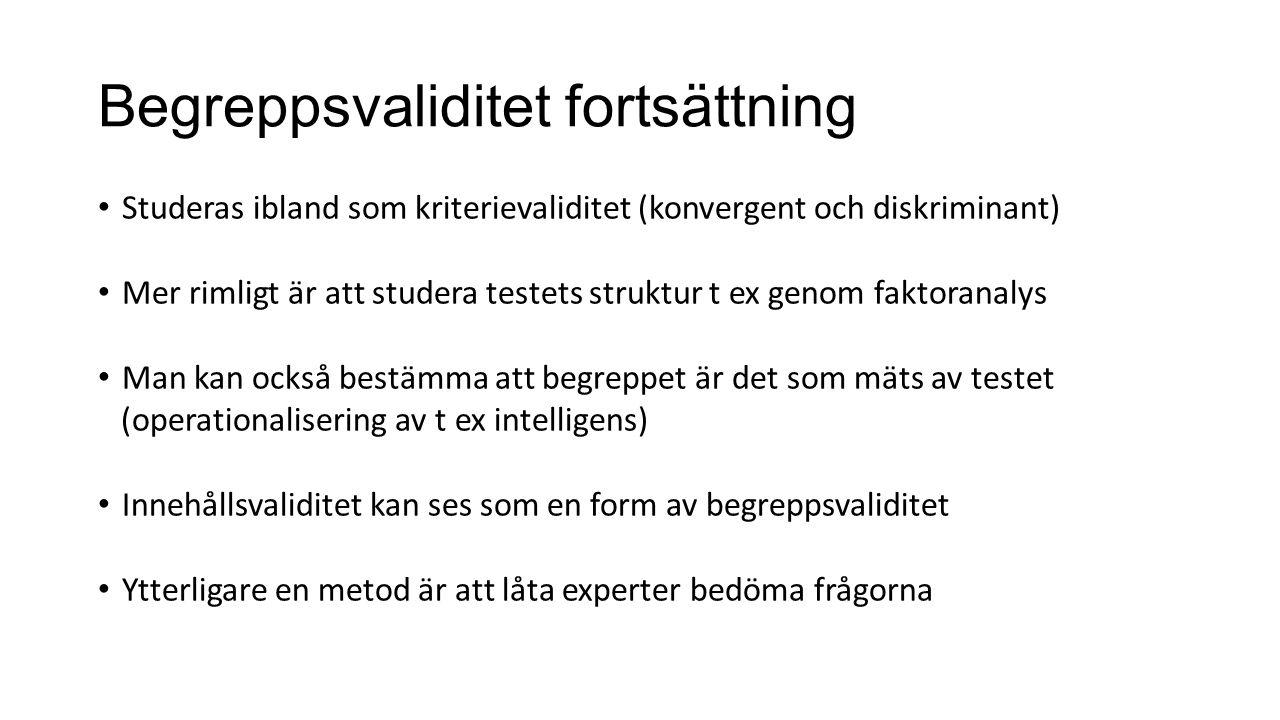 Begreppsvaliditet fortsättning Studeras ibland som kriterievaliditet (konvergent och diskriminant) Mer rimligt är att studera testets struktur t ex ge