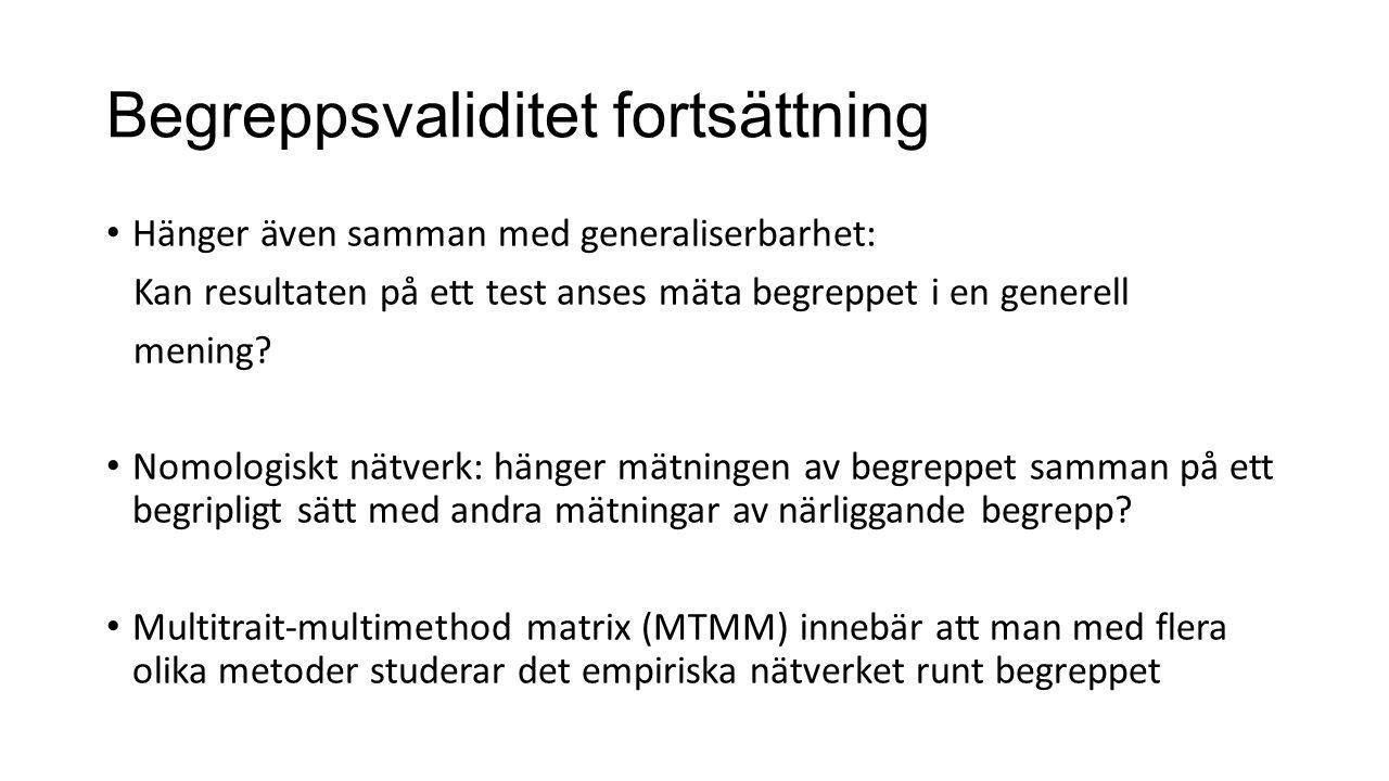 Begreppsvaliditet fortsättning Hänger även samman med generaliserbarhet: Kan resultaten på ett test anses mäta begreppet i en generell mening.
