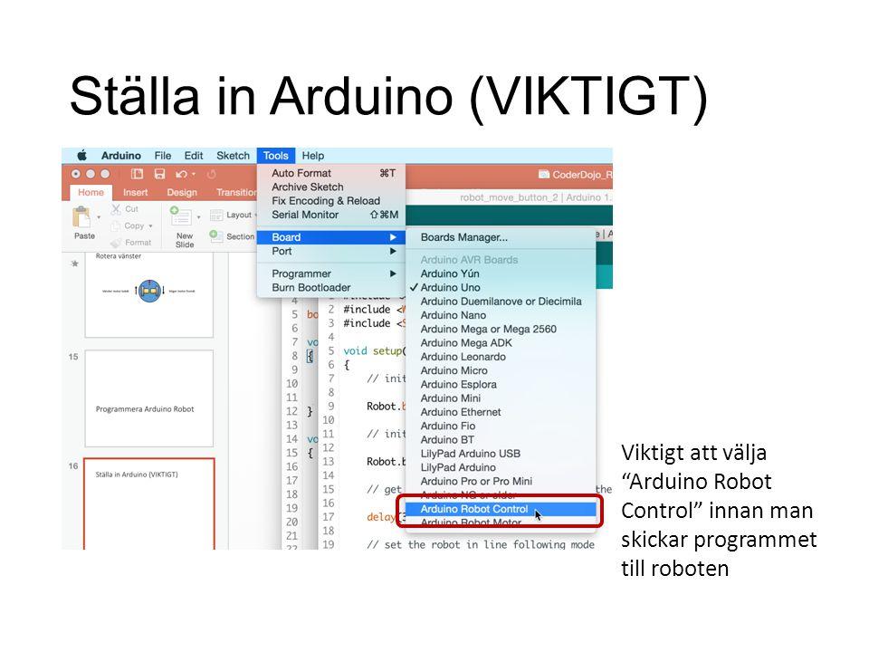 """Ställa in Arduino (VIKTIGT) Viktigt att välja """"Arduino Robot Control"""" innan man skickar programmet till roboten"""