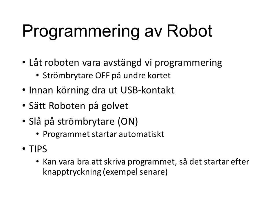 Programmering av Robot Låt roboten vara avstängd vi programmering Strömbrytare OFF på undre kortet Innan körning dra ut USB-kontakt Sätt Roboten på go