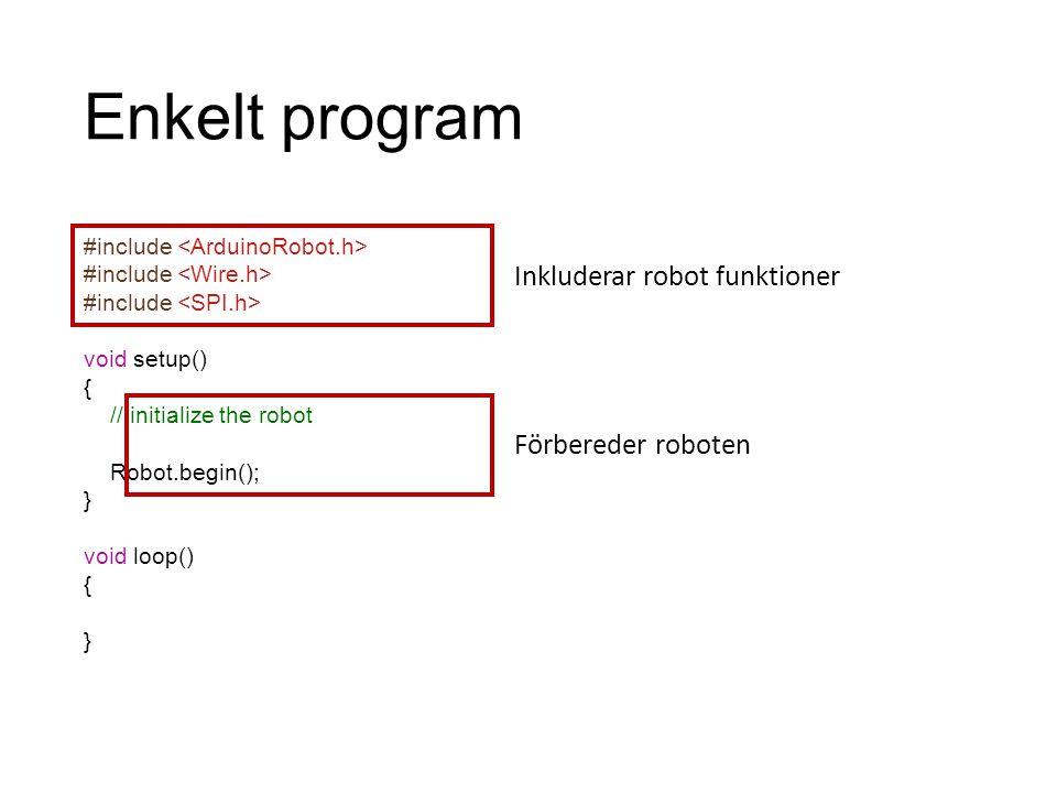 #include void setup() { // initialize the robot Robot.begin(); } void loop() { } Enkelt program Inkluderar robot funktionerFörbereder roboten