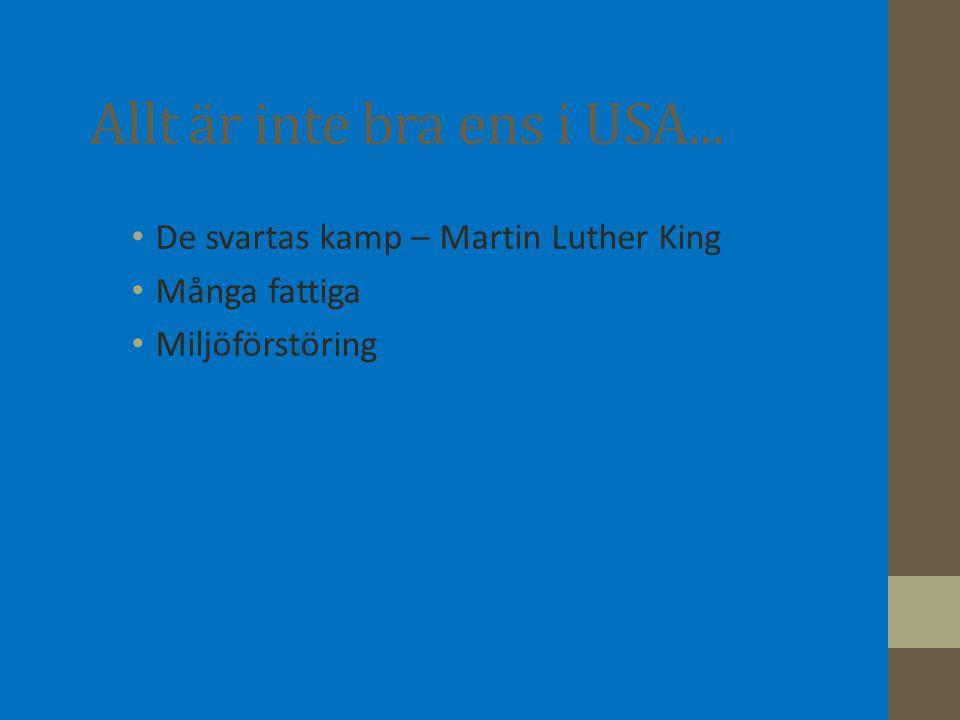 Allt är inte bra ens i USA... De svartas kamp – Martin Luther King Många fattiga Miljöförstöring