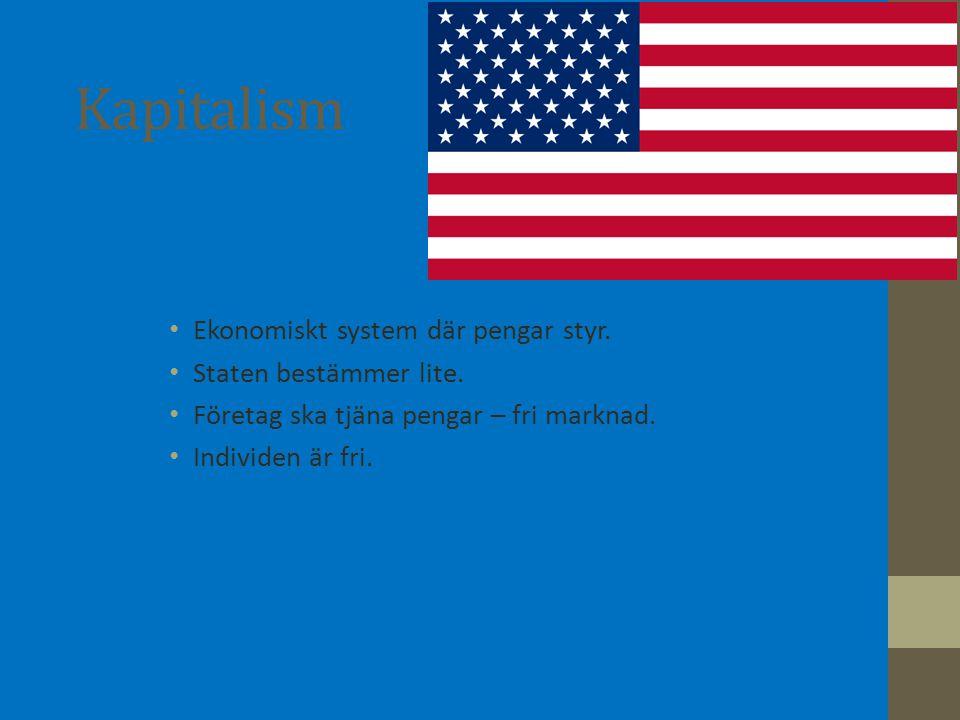 Kapitalism Ekonomiskt system där pengar styr. Staten bestämmer lite. Företag ska tjäna pengar – fri marknad. Individen är fri.