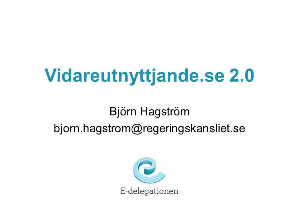 Vidareutnyttjande.se 2.0 Björn Hagström bjorn.hagstrom@regeringskansliet.se